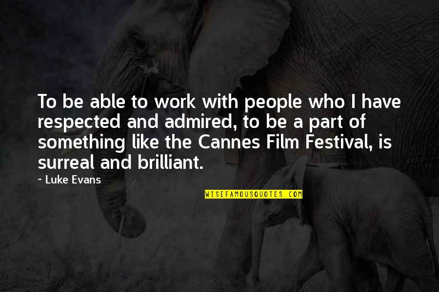 Cannes Quotes By Luke Evans: To be able to work with people who