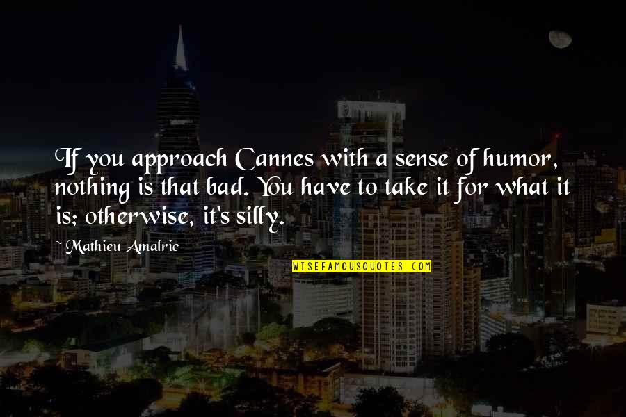 Cannes Quotes By Mathieu Amalric: If you approach Cannes with a sense of