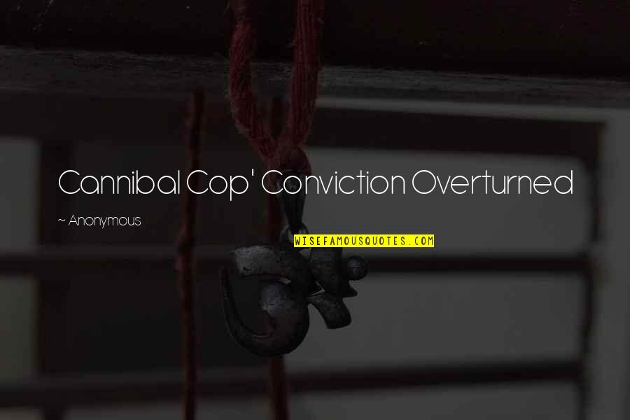 Cannibal Cop Quotes By Anonymous: Cannibal Cop' Conviction Overturned