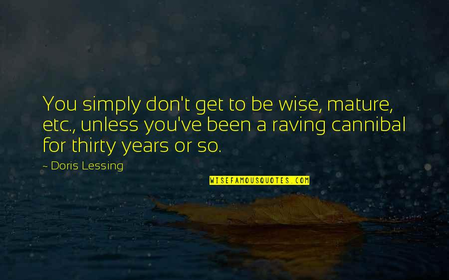 Cannibal Cop Quotes By Doris Lessing: You simply don't get to be wise, mature,
