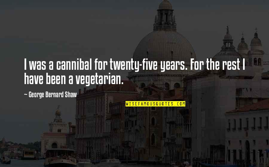 Cannibal Cop Quotes By George Bernard Shaw: I was a cannibal for twenty-five years. For