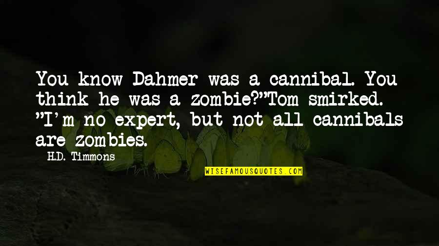 Cannibal Cop Quotes By H.D. Timmons: You know Dahmer was a cannibal. You think
