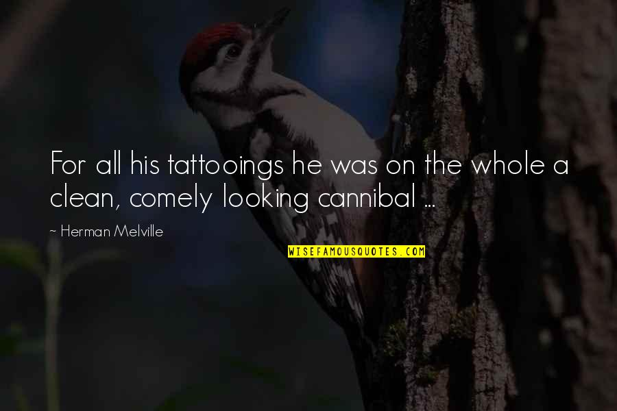 Cannibal Cop Quotes By Herman Melville: For all his tattooings he was on the