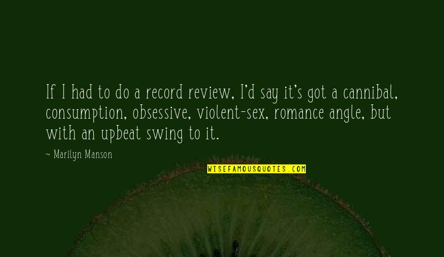 Cannibal Cop Quotes By Marilyn Manson: If I had to do a record review,