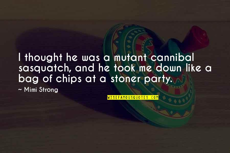 Cannibal Cop Quotes By Mimi Strong: I thought he was a mutant cannibal sasquatch,