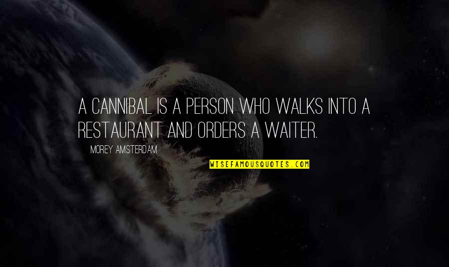 Cannibal Cop Quotes By Morey Amsterdam: A Cannibal is a person who walks into
