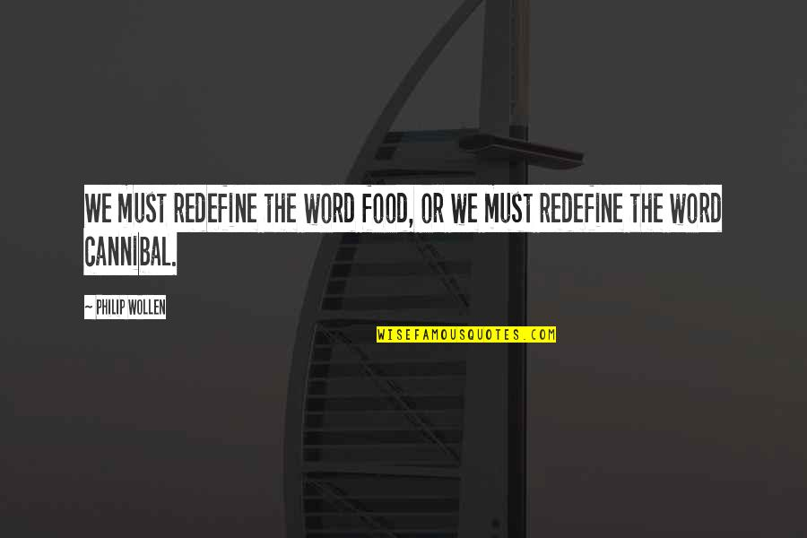 Cannibal Cop Quotes By Philip Wollen: We must redefine the word food, or we
