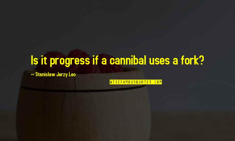 Cannibal Cop Quotes By Stanislaw Jerzy Lec: Is it progress if a cannibal uses a