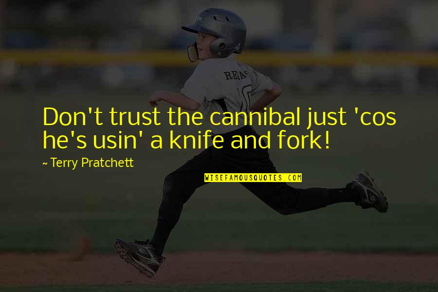 Cannibal Cop Quotes By Terry Pratchett: Don't trust the cannibal just 'cos he's usin'