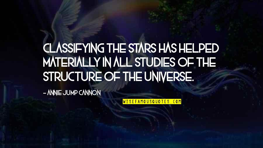 Cannon Quotes By Annie Jump Cannon: Classifying the stars has helped materially in all