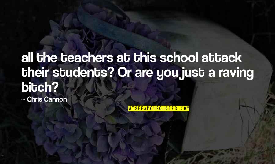 Cannon Quotes By Chris Cannon: all the teachers at this school attack their
