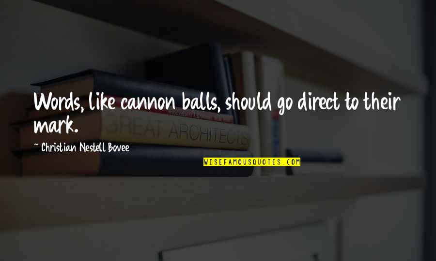 Cannon Quotes By Christian Nestell Bovee: Words, like cannon balls, should go direct to