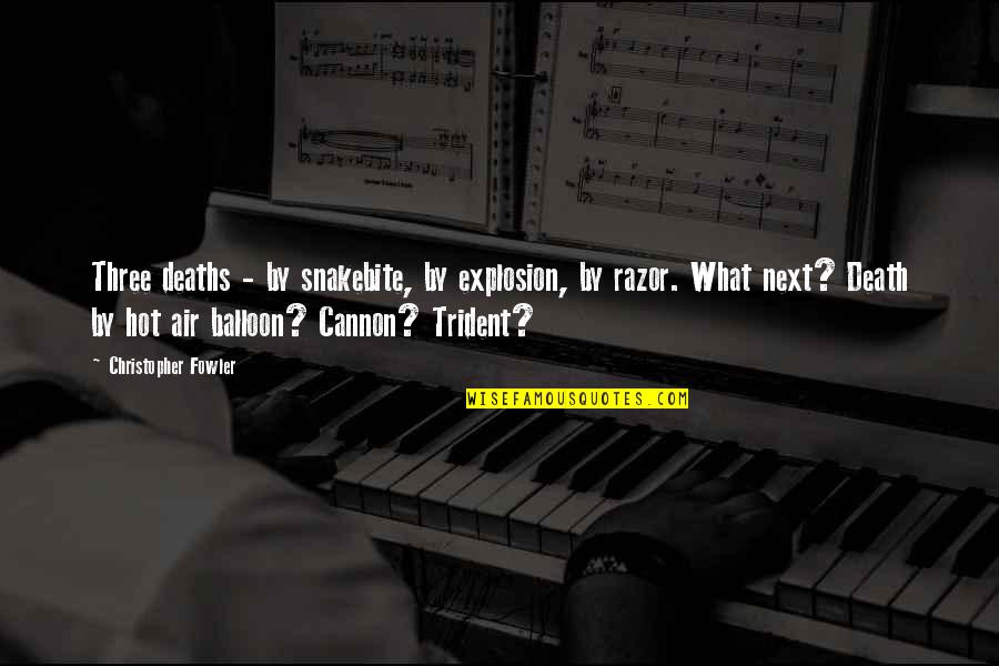 Cannon Quotes By Christopher Fowler: Three deaths - by snakebite, by explosion, by
