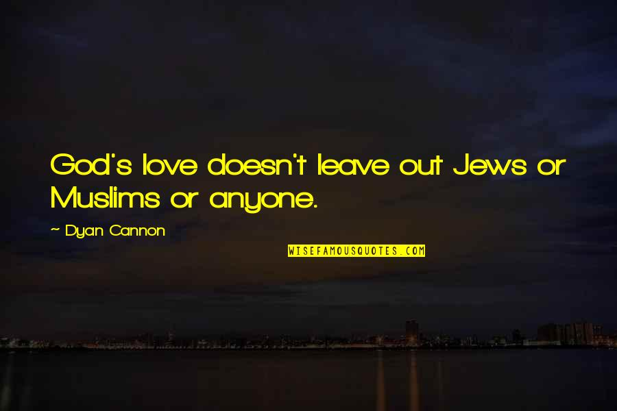 Cannon Quotes By Dyan Cannon: God's love doesn't leave out Jews or Muslims