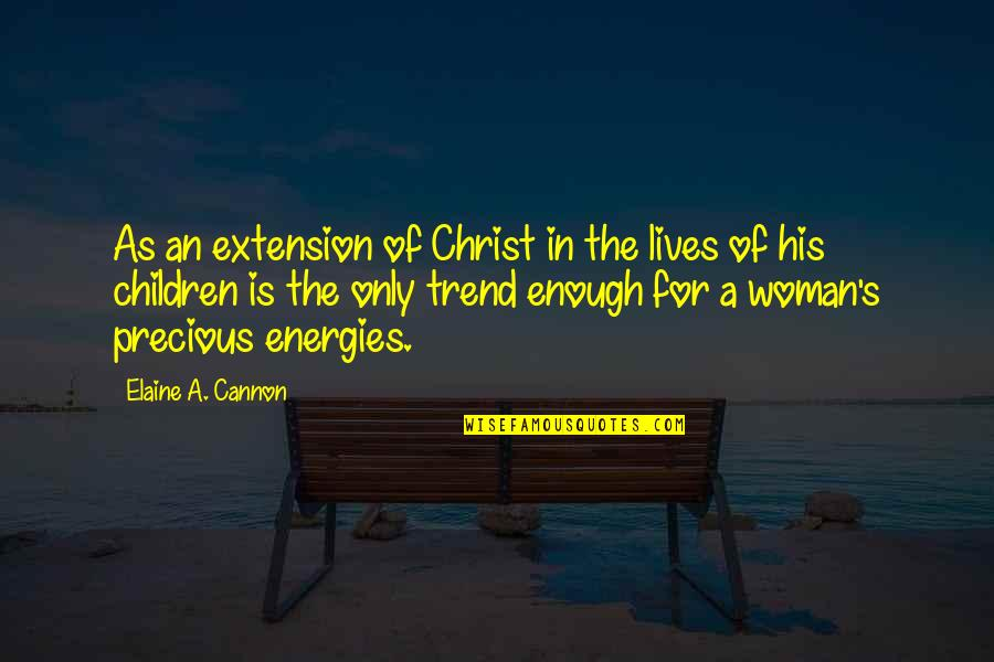 Cannon Quotes By Elaine A. Cannon: As an extension of Christ in the lives