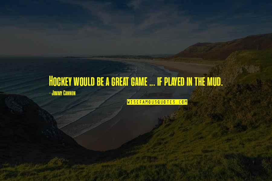 Cannon Quotes By Jimmy Cannon: Hockey would be a great game ... if