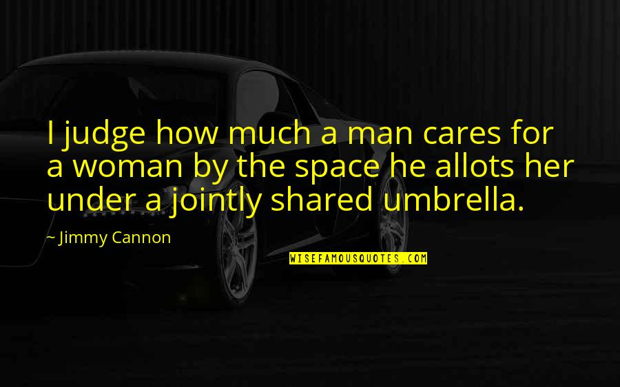 Cannon Quotes By Jimmy Cannon: I judge how much a man cares for