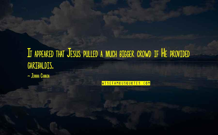 Cannon Quotes By Joanna Cannon: It appeared that Jesus pulled a much bigger