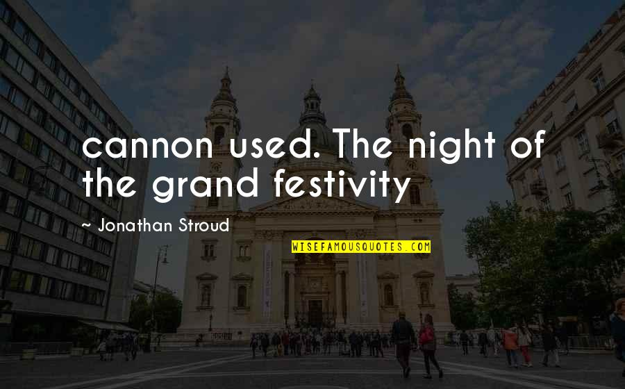 Cannon Quotes By Jonathan Stroud: cannon used. The night of the grand festivity