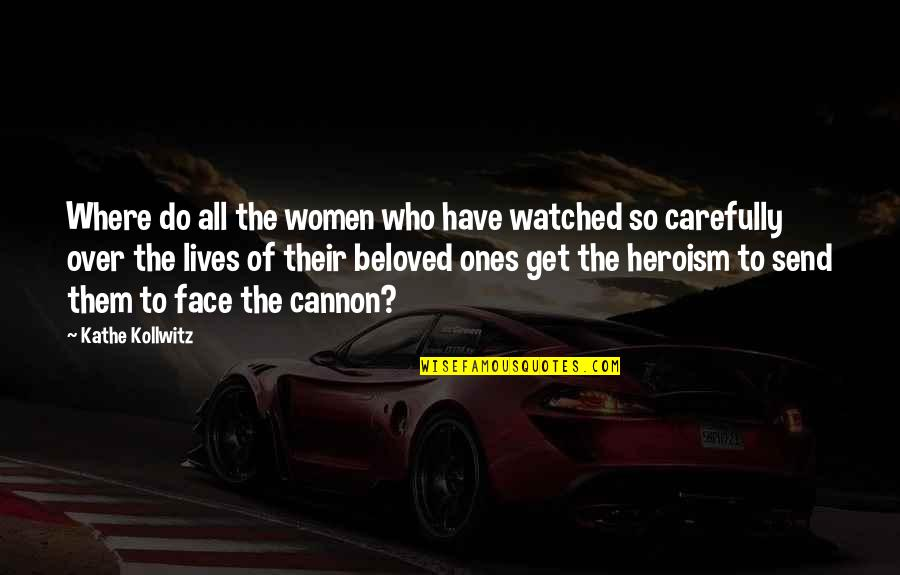 Cannon Quotes By Kathe Kollwitz: Where do all the women who have watched