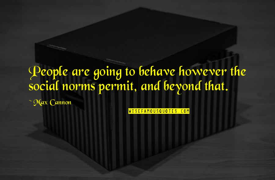 Cannon Quotes By Max Cannon: People are going to behave however the social