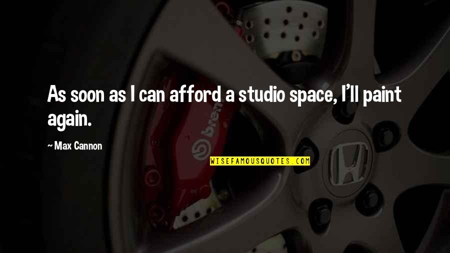 Cannon Quotes By Max Cannon: As soon as I can afford a studio