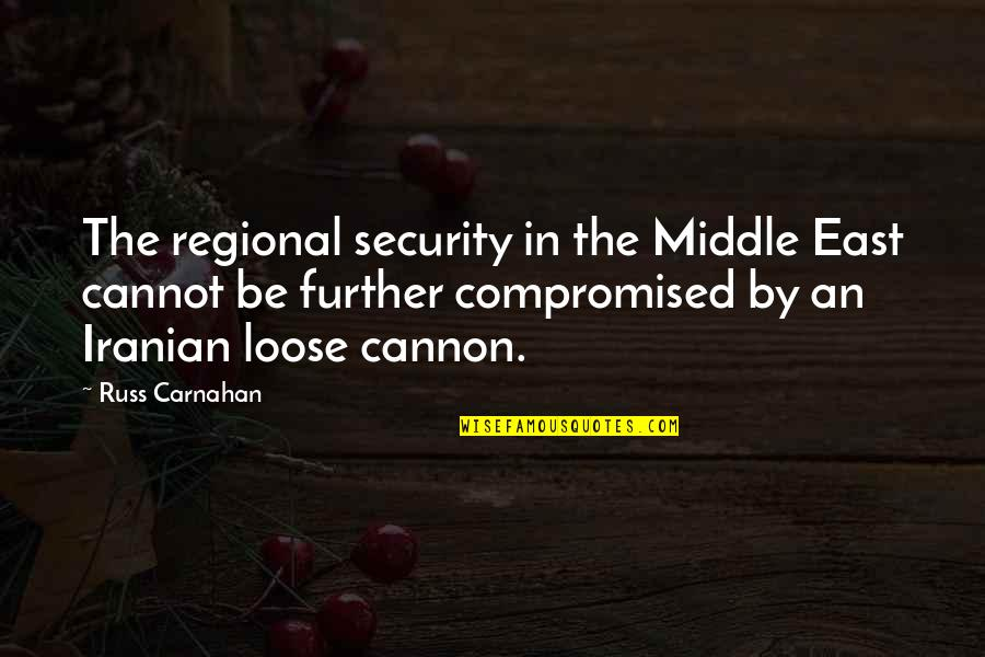 Cannon Quotes By Russ Carnahan: The regional security in the Middle East cannot