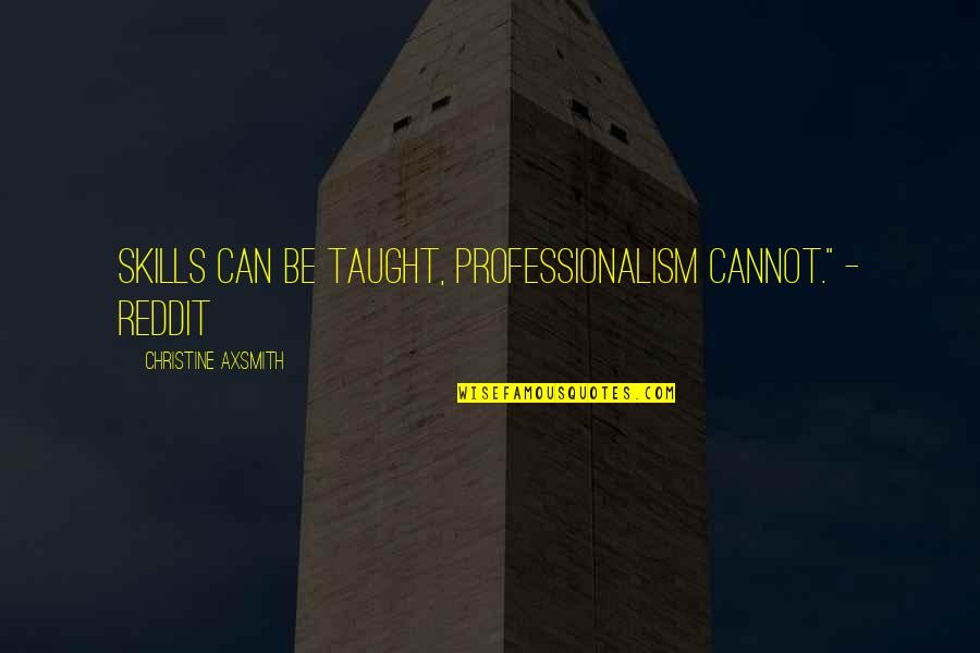 cannot be taught quotes by christine axsmith skills can be taught professionalism cannot