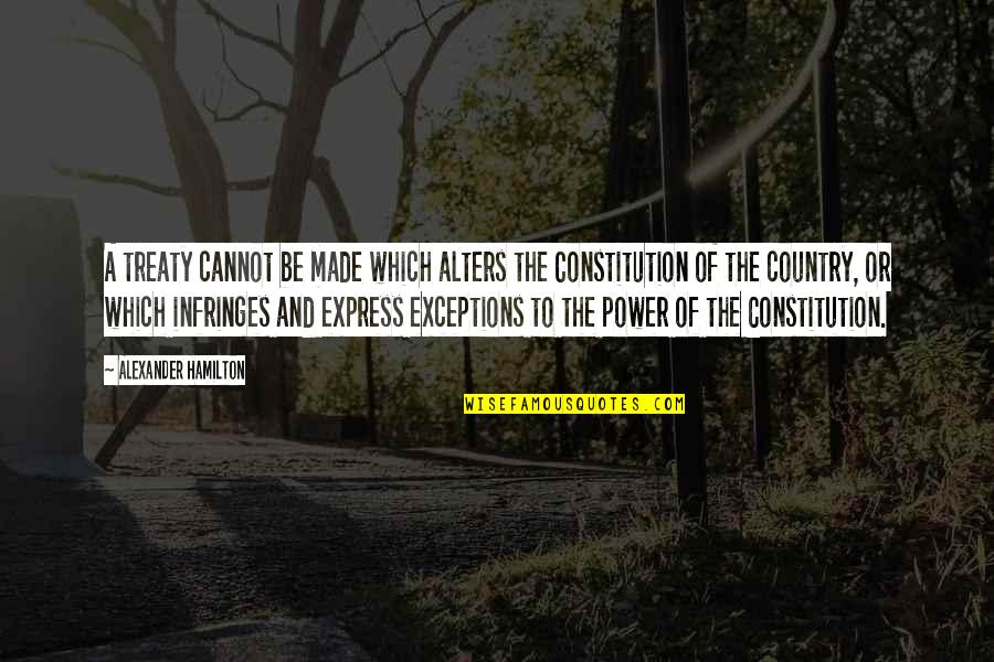 Cannot Express Quotes By Alexander Hamilton: A treaty cannot be made which alters the