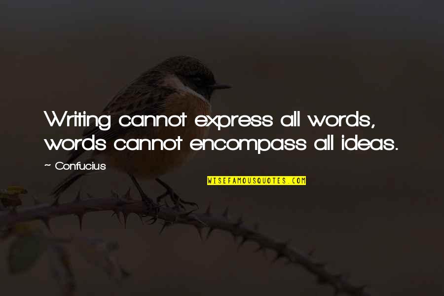 Cannot Express Quotes By Confucius: Writing cannot express all words, words cannot encompass