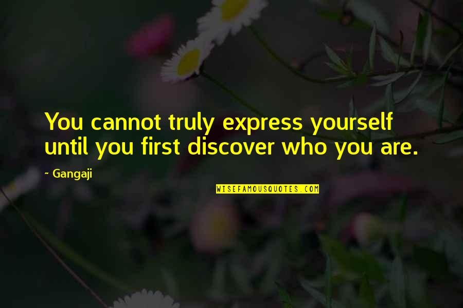 Cannot Express Quotes By Gangaji: You cannot truly express yourself until you first
