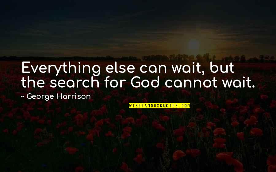 Cannot Express Quotes By George Harrison: Everything else can wait, but the search for
