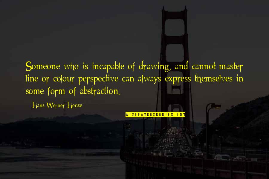 Cannot Express Quotes By Hans Werner Henze: Someone who is incapable of drawing, and cannot