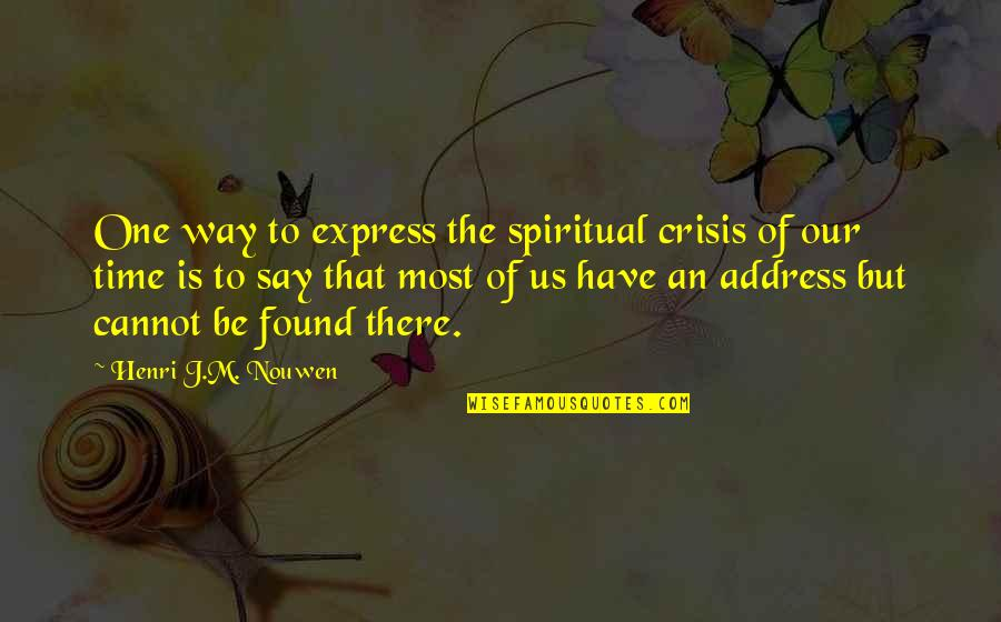 Cannot Express Quotes By Henri J.M. Nouwen: One way to express the spiritual crisis of