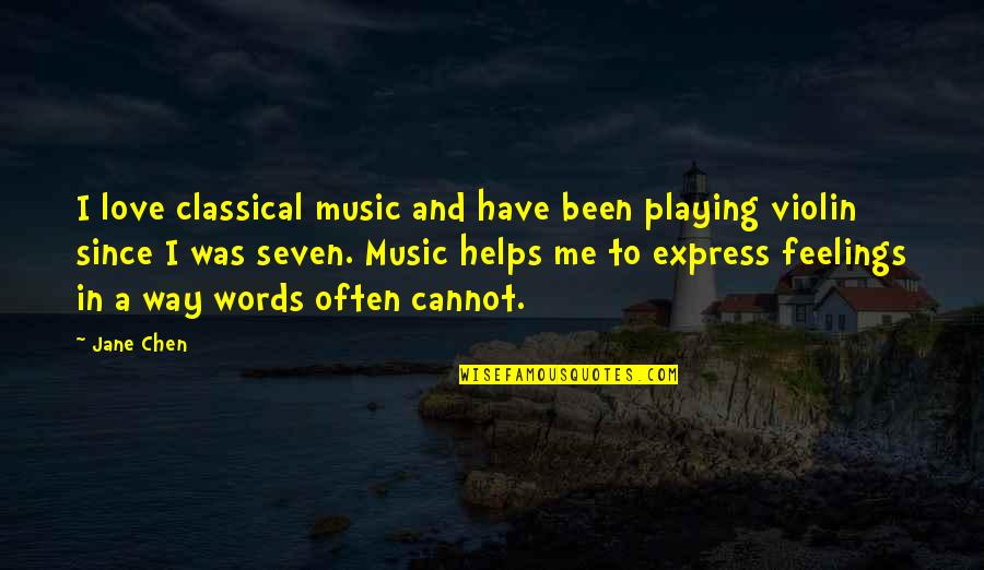 Cannot Express Quotes By Jane Chen: I love classical music and have been playing