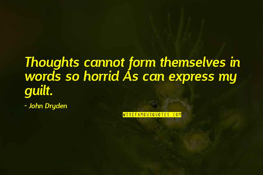 Cannot Express Quotes By John Dryden: Thoughts cannot form themselves in words so horrid