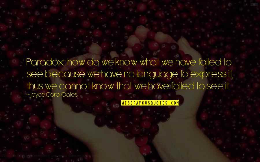 Cannot Express Quotes By Joyce Carol Oates: Paradox: how do we know what we have