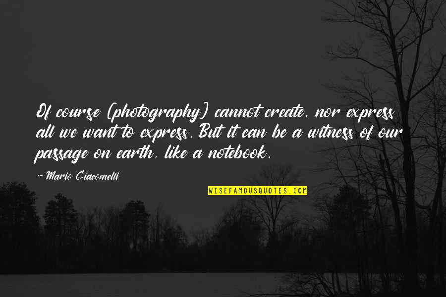 Cannot Express Quotes By Mario Giacomelli: Of course [photography] cannot create, nor express all