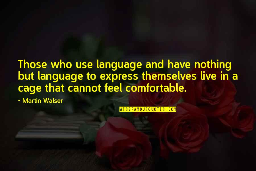 Cannot Express Quotes By Martin Walser: Those who use language and have nothing but