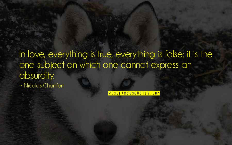 Cannot Express Quotes By Nicolas Chamfort: In love, everything is true, everything is false;