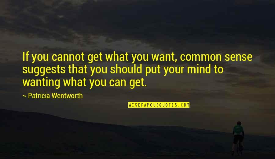 Cannot Get You Off My Mind Quotes By Patricia Wentworth: If you cannot get what you want, common