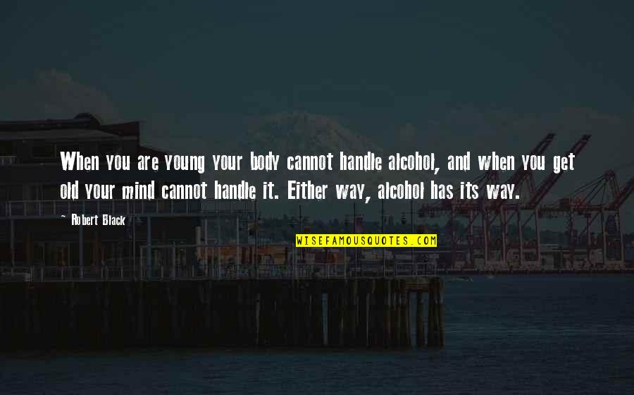 Cannot Get You Off My Mind Quotes By Robert Black: When you are young your body cannot handle