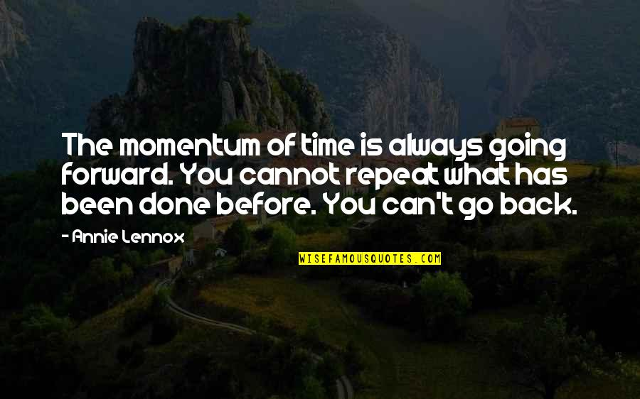 Cannot Go Back Quotes By Annie Lennox: The momentum of time is always going forward.