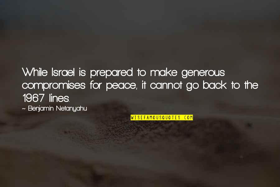 Cannot Go Back Quotes By Benjamin Netanyahu: While Israel is prepared to make generous compromises