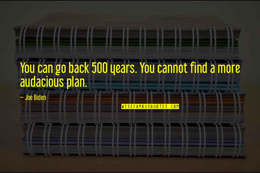 Cannot Go Back Quotes By Joe Biden: You can go back 500 years. You cannot