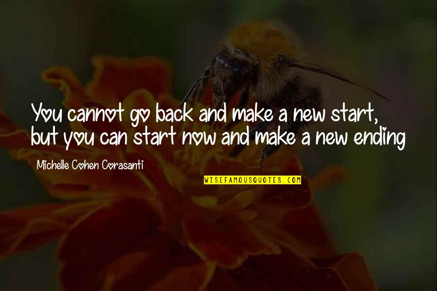 Cannot Go Back Quotes By Michelle Cohen Corasanti: You cannot go back and make a new