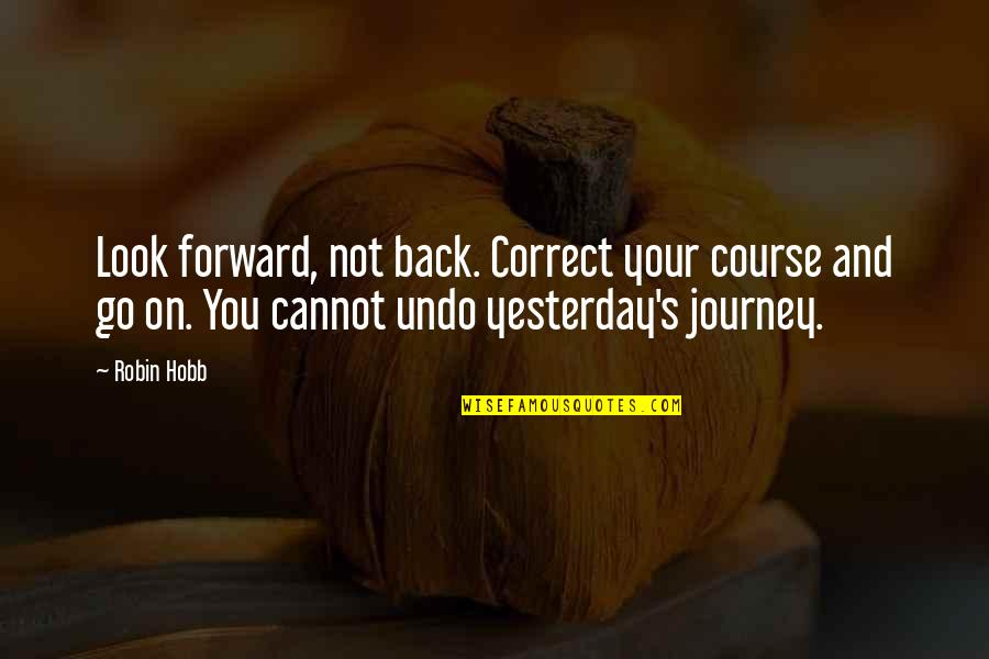 Cannot Go Back Quotes By Robin Hobb: Look forward, not back. Correct your course and