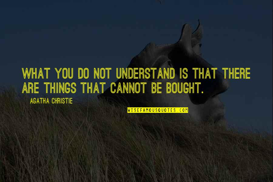Cannot Understand Quotes By Agatha Christie: What you do not understand is that there