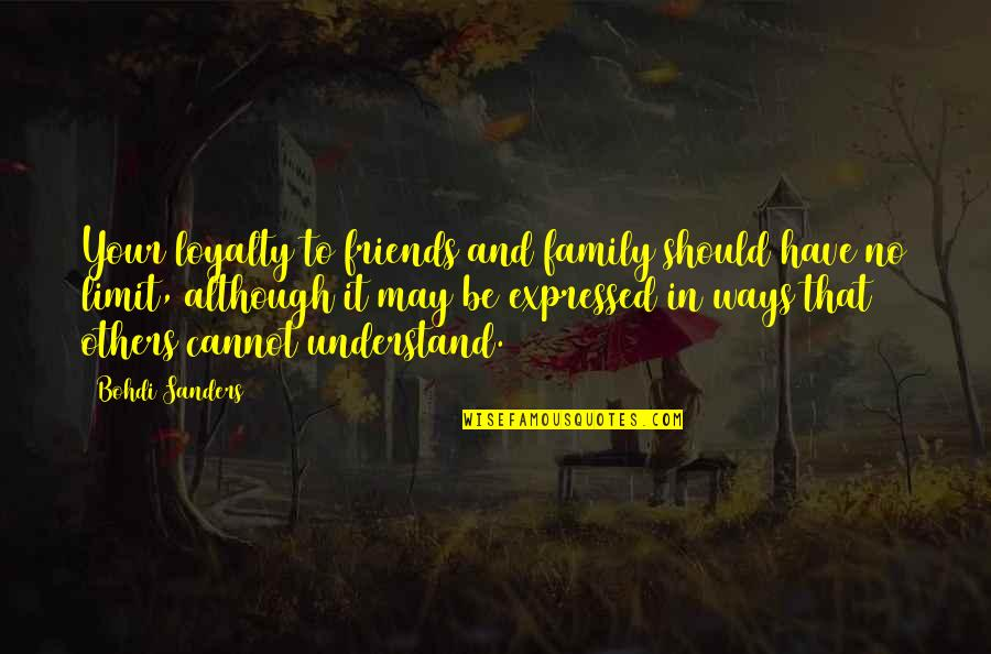 Cannot Understand Quotes By Bohdi Sanders: Your loyalty to friends and family should have