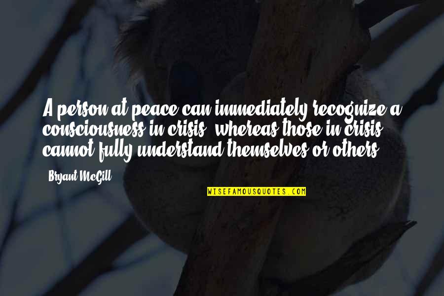 Cannot Understand Quotes By Bryant McGill: A person at peace can immediately recognize a